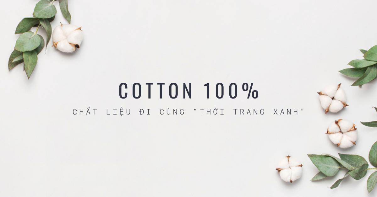"""COTTON 100% - CHẤT LIỆU ĐI CÙNG """"THỜI TRANG XANH"""""""